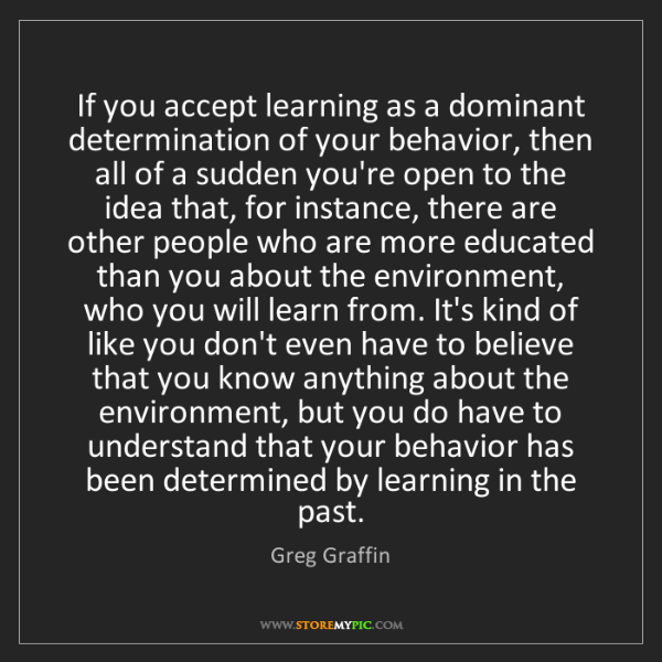 Greg Graffin: If you accept learning as a dominant determination of...