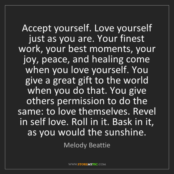 Melody Beattie: Accept yourself. Love yourself just as you are. Your...