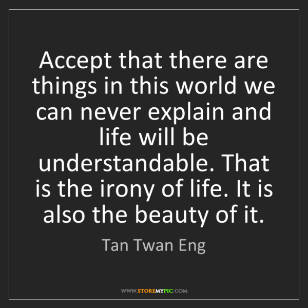 Tan Twan Eng: Accept that there are things in this world we can never...