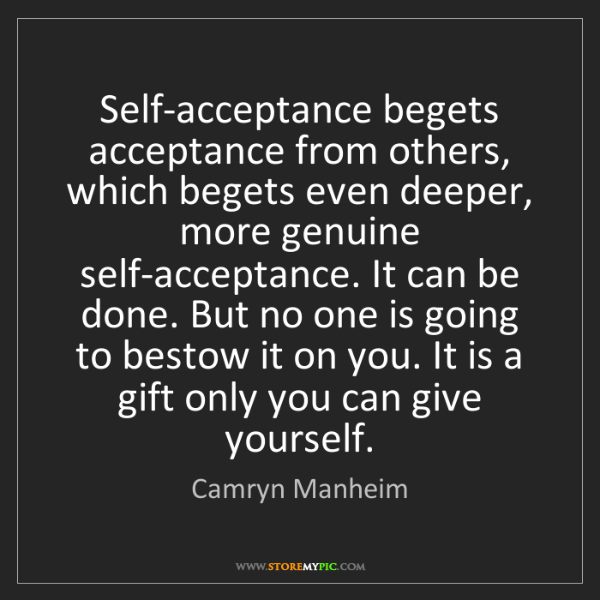 Camryn Manheim: Self-acceptance begets acceptance from others, which...