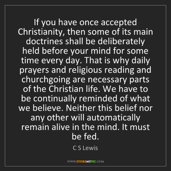 C S Lewis: If you have once accepted Christianity, then some of...