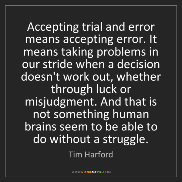 Tim Harford: Accepting trial and error means accepting error. It means...