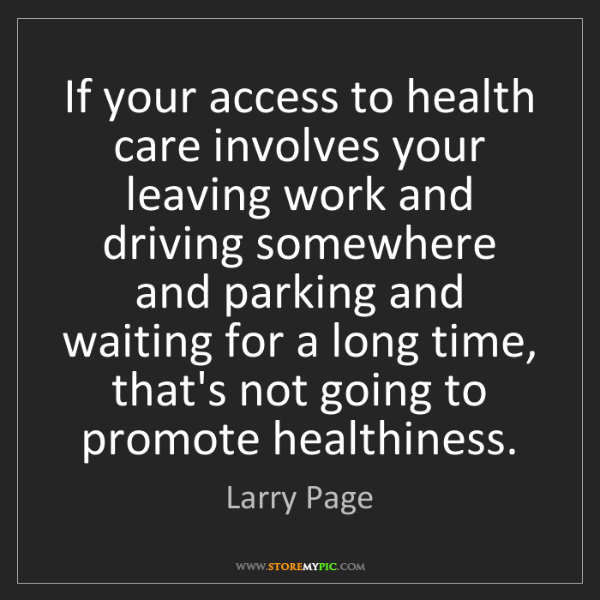 Larry Page: If your access to health care involves your leaving work...
