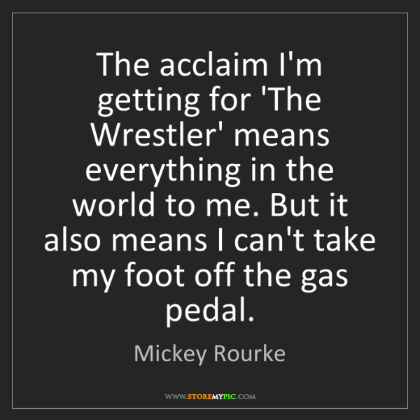 Mickey Rourke: The acclaim I'm getting for 'The Wrestler' means everything...