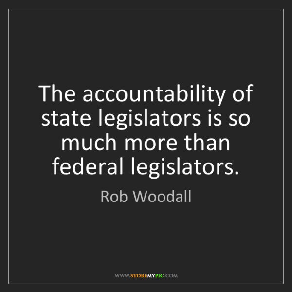 Rob Woodall: The accountability of state legislators is so much more...