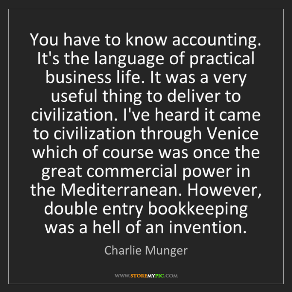Charlie Munger: You have to know accounting. It's the language of practical...