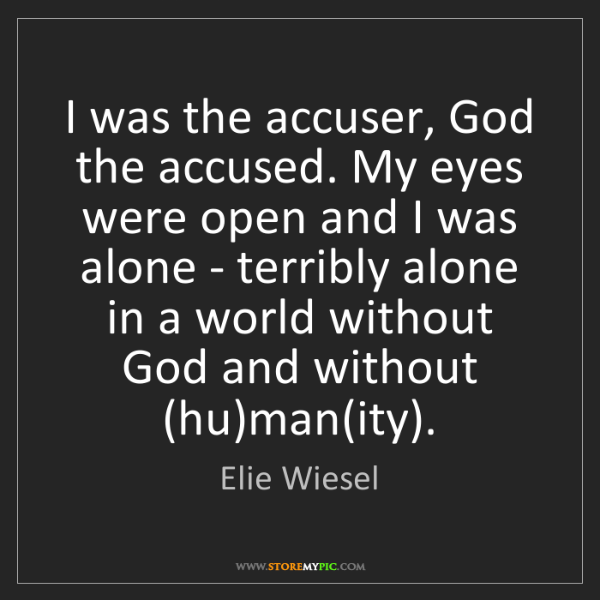 Elie Wiesel: I was the accuser, God the accused. My eyes were open...
