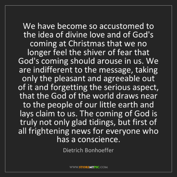 Dietrich Bonhoeffer: We have become so accustomed to the idea of divine love...
