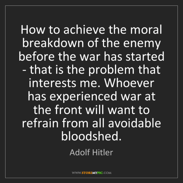 Adolf Hitler: How to achieve the moral breakdown of the enemy before...