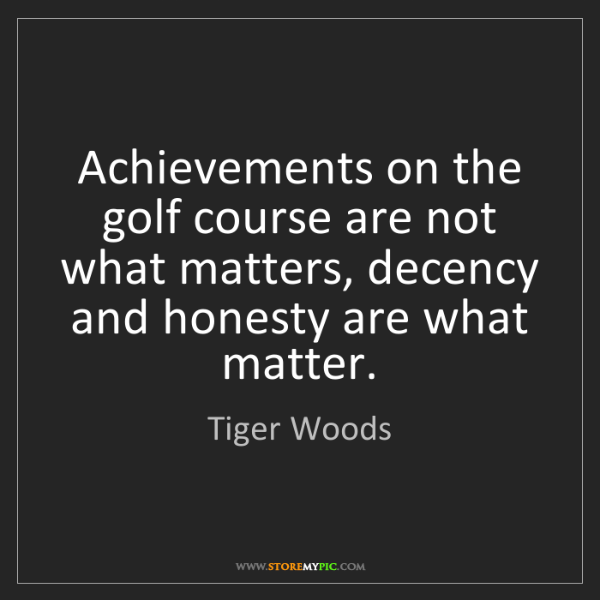 Tiger Woods: Achievements on the golf course are not what matters,...