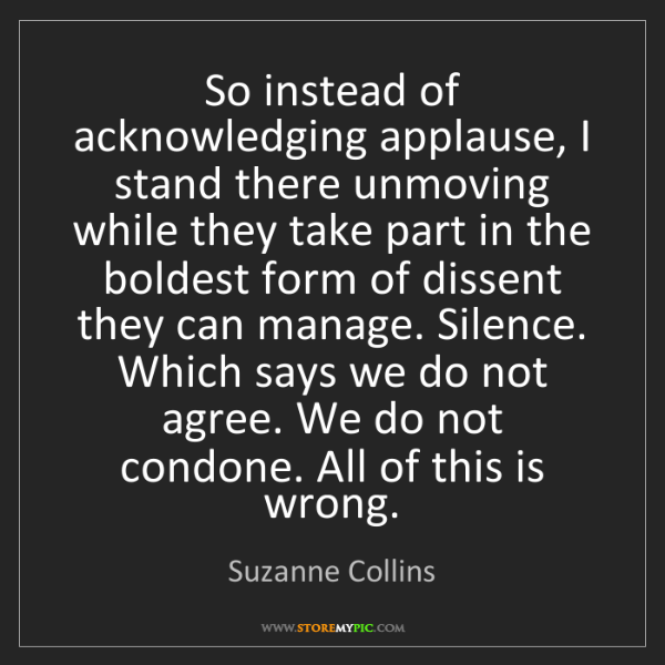 Suzanne Collins: So instead of acknowledging applause, I stand there unmoving...