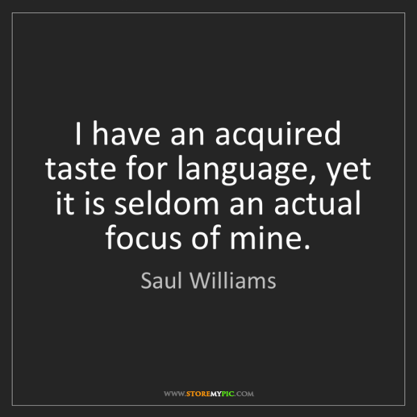 Saul Williams: I have an acquired taste for language, yet it is seldom...