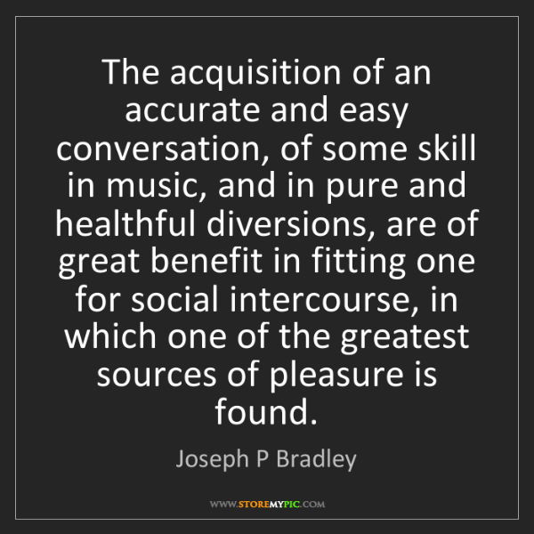 Joseph P Bradley: The acquisition of an accurate and easy conversation,...