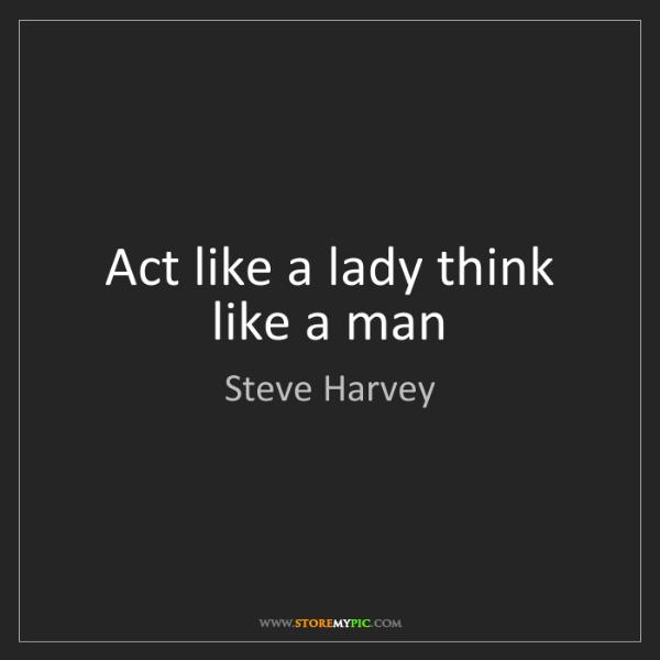 Steve Harvey: Act like a lady think like a man