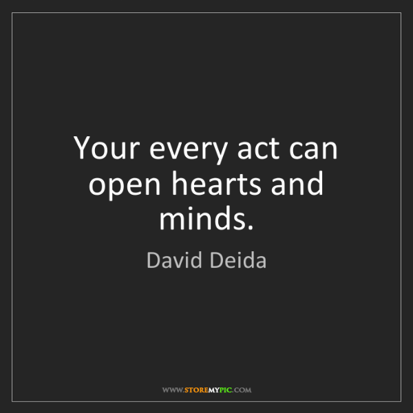 David Deida: Your every act can open hearts and minds.