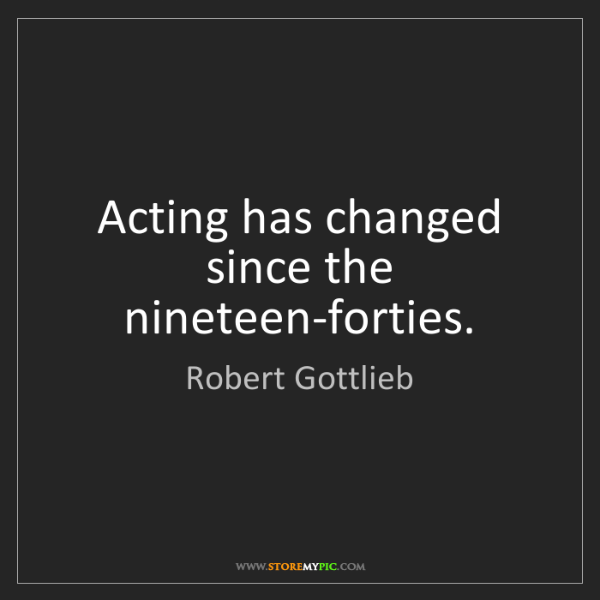 Robert Gottlieb: Acting has changed since the nineteen-forties.