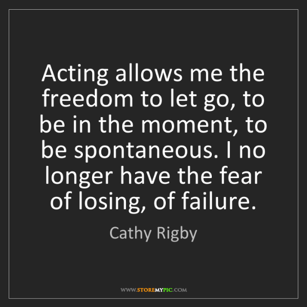 Cathy Rigby: Acting allows me the freedom to let go, to be in the...