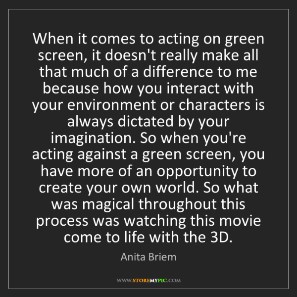 Anita Briem: When it comes to acting on green screen, it doesn't really...