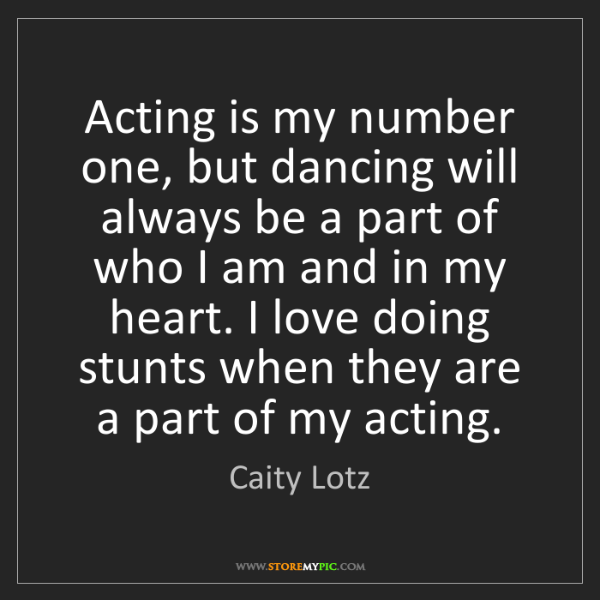 Caity Lotz: Acting is my number one, but dancing will always be a...