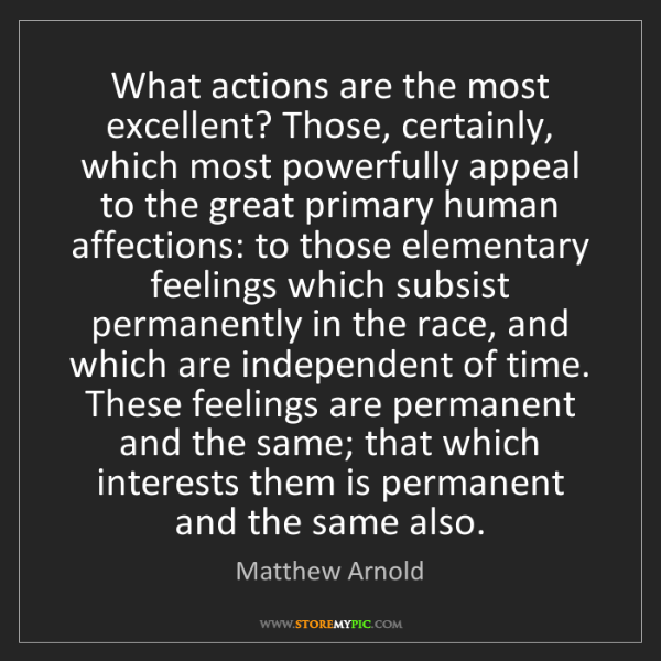 Matthew Arnold: What actions are the most excellent? Those, certainly,...