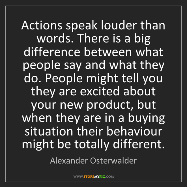 Alexander Osterwalder: Actions speak louder than words. There is a big difference...