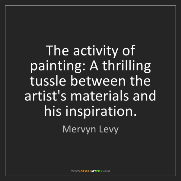 Mervyn Levy: The activity of painting: A thrilling tussle between...