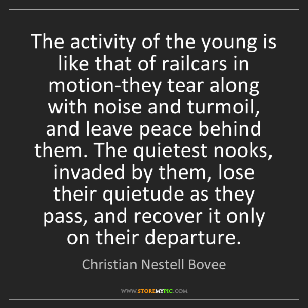 Christian Nestell Bovee: The activity of the young is like that of railcars in...