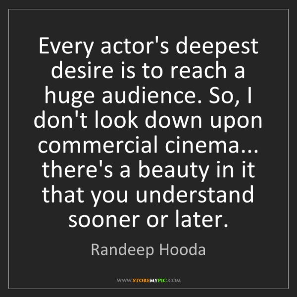 Randeep Hooda: Every actor's deepest desire is to reach a huge audience....