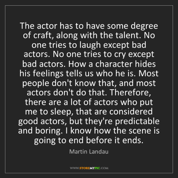 Martin Landau: The actor has to have some degree of craft, along with...