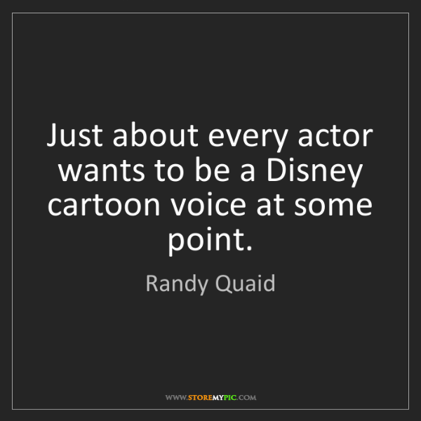 Randy Quaid: Just about every actor wants to be a Disney cartoon voice...