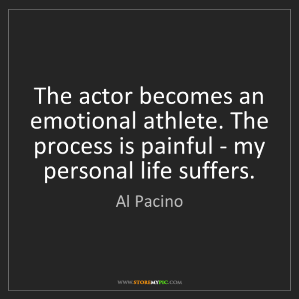 Al Pacino: The actor becomes an emotional athlete. The process is...