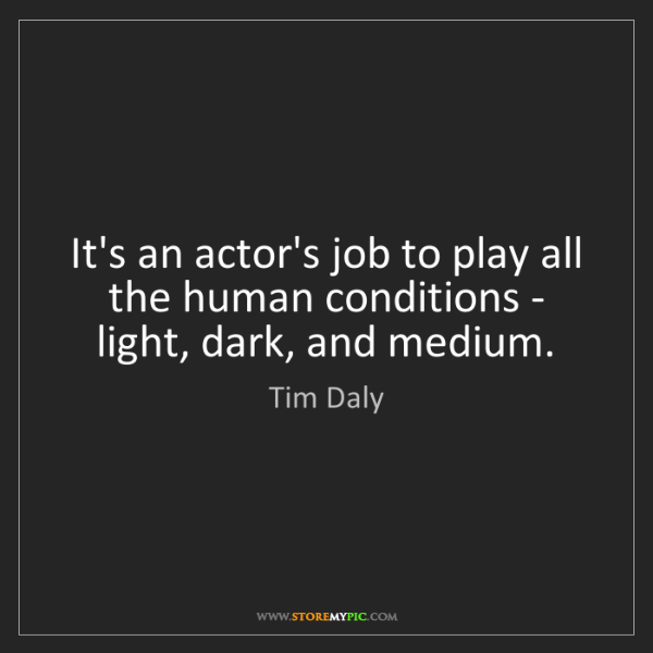 Tim Daly: It's an actor's job to play all the human conditions...
