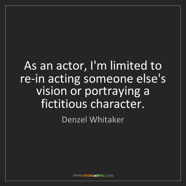 Denzel Whitaker: As an actor, I'm limited to re-in acting someone else's...