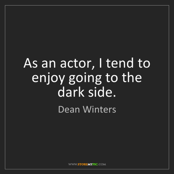 Dean Winters: As an actor, I tend to enjoy going to the dark side.