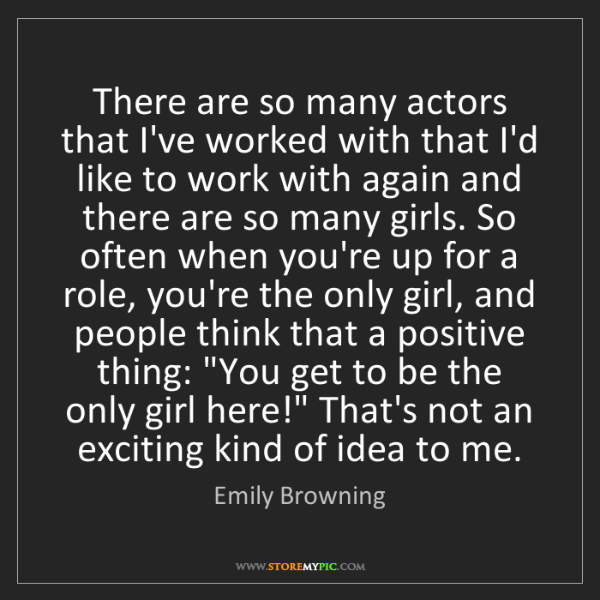 Emily Browning: There are so many actors that I've worked with that I'd...