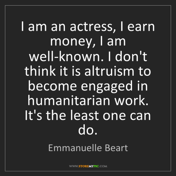 Emmanuelle Beart: I am an actress, I earn money, I am well-known. I don't...