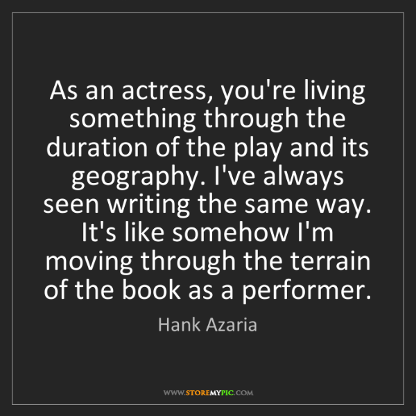 Hank Azaria: As an actress, you're living something through the duration...