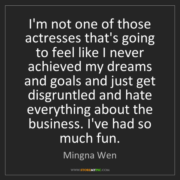 Mingna Wen: I'm not one of those actresses that's going to feel like...