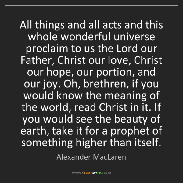 Alexander MacLaren: All things and all acts and this whole wonderful universe...