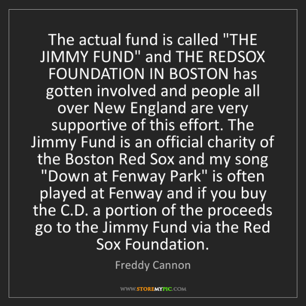 "Freddy Cannon: The actual fund is called ""THE JIMMY FUND"" and THE REDSOX..."