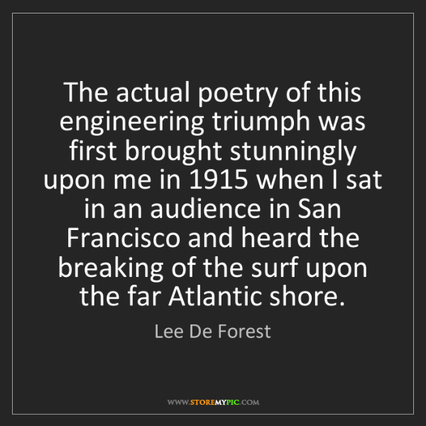 Lee De Forest: The actual poetry of this engineering triumph was first...