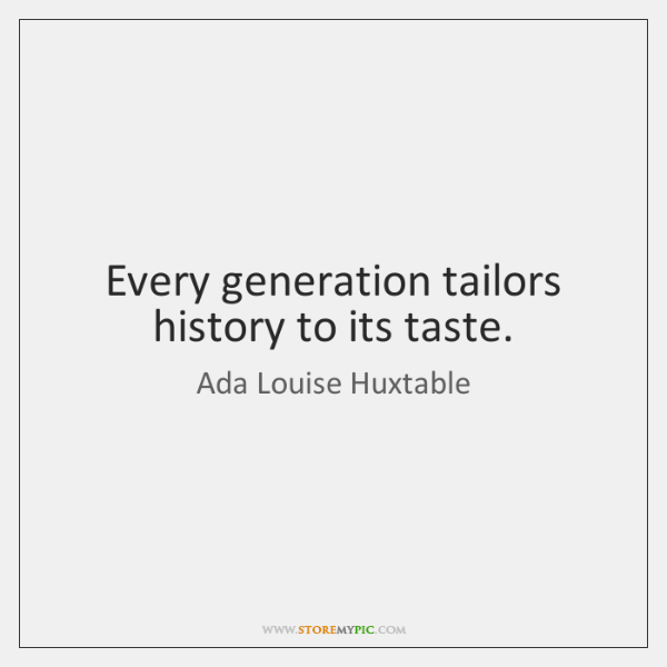 Every generation tailors history to its taste.