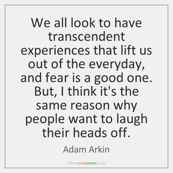 We all look to have transcendent experiences that lift us out of ...