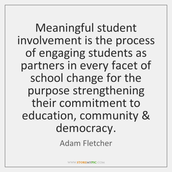 Meaningful student involvement is the process of engaging students as partners in ...