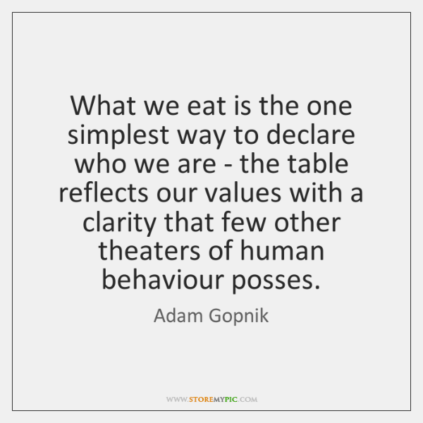 What we eat is the one simplest way to declare who we ...