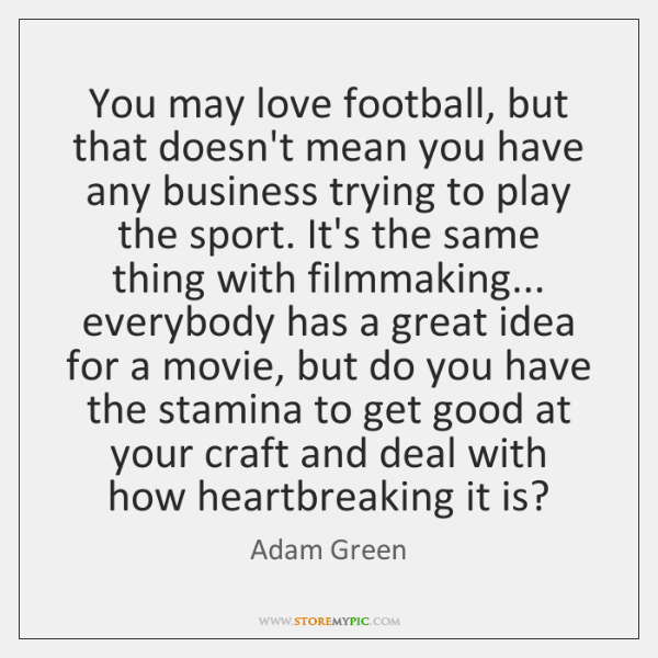 You may love football, but that doesn't mean you have any business ...