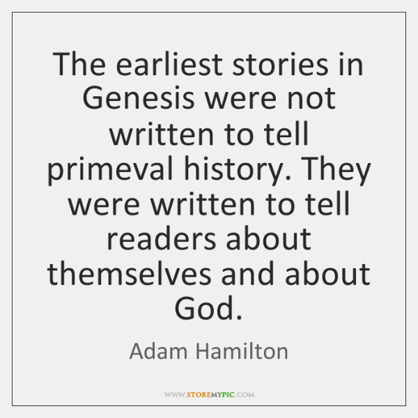 The earliest stories in Genesis were not written to tell primeval history. ...