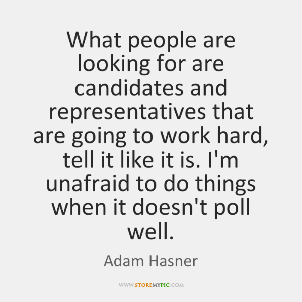 What people are looking for are candidates and representatives that are going ...