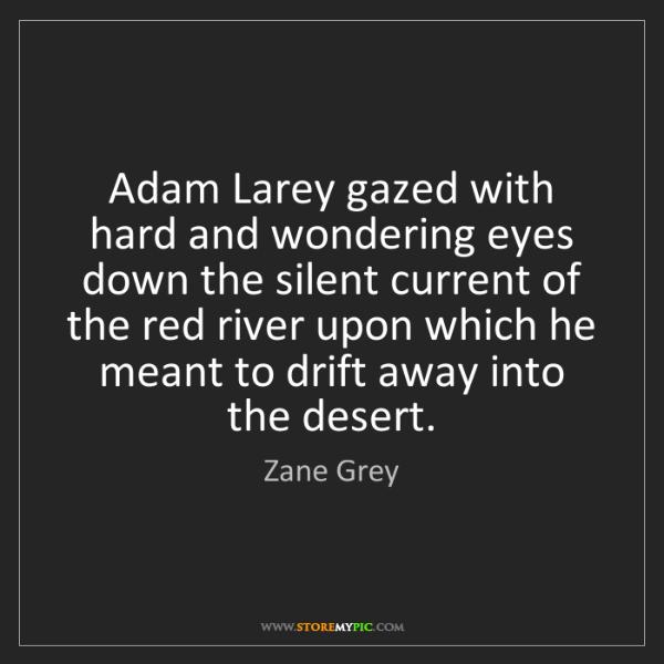 Zane Grey: Adam Larey gazed with hard and wondering eyes down the...