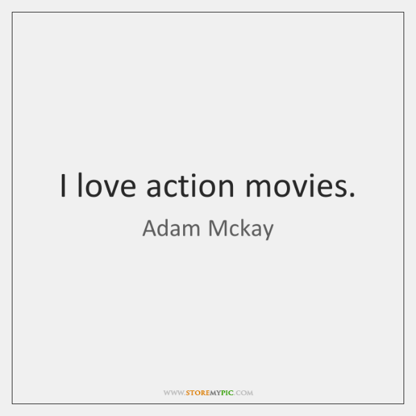 I love action movies.